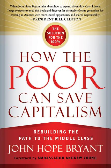 How the Poor Can Save Capitalism: Rebuilding the Path to the Middle Class [SIGNED]. John Hope Bryant