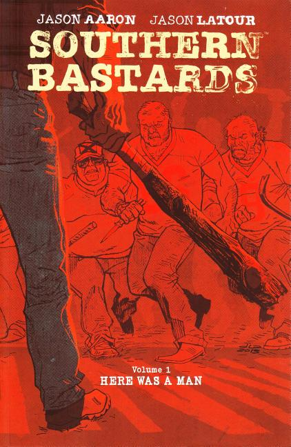 Southern Bastards Volume 1: Here Was a Man. Jason Aaron
