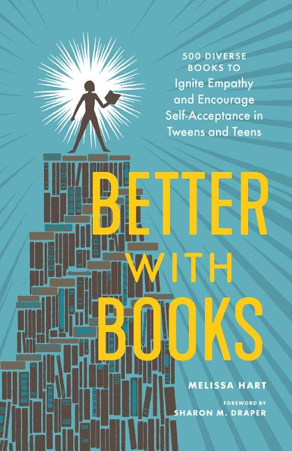 Better with Books: 500 Diverse Books to Ignite Empathy and Encourage Self-Acceptance in Tweens...