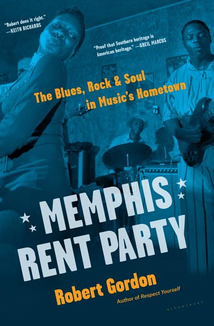 Memphis Rent Party: The Blues, Rock & Soul in Music's Hometown. Robert Gordon