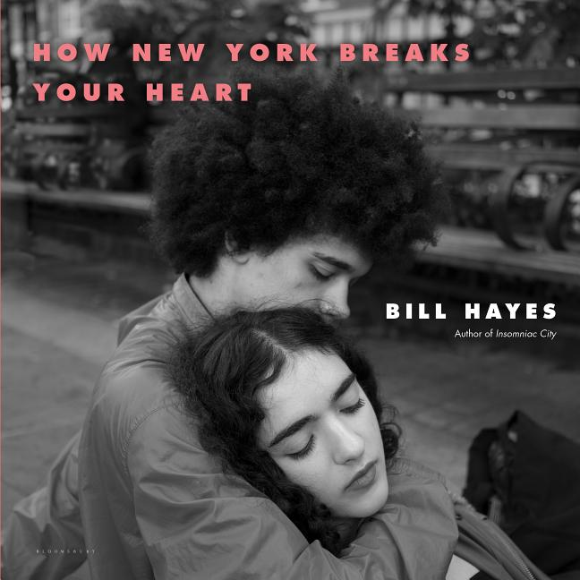How New York Breaks Your Heart. Bill Hayes.