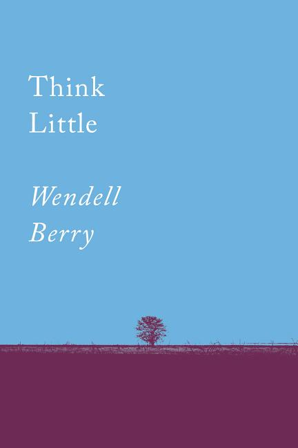 Think Little: Essays (Counterpoints Series). Wendell Berry