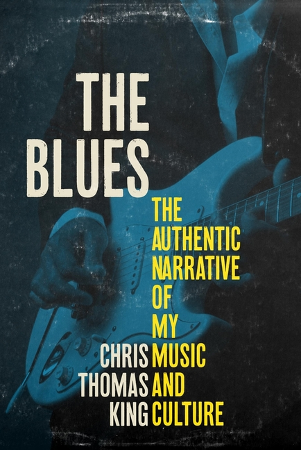 The Blues: The Authentic Narrative of My Music and Culture. Mr. Chris Thomas King.