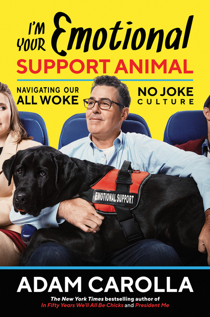 I'm Your Emotional Support Animal: Navigating Our All Woke, No Joke Culture. Adam Carolla