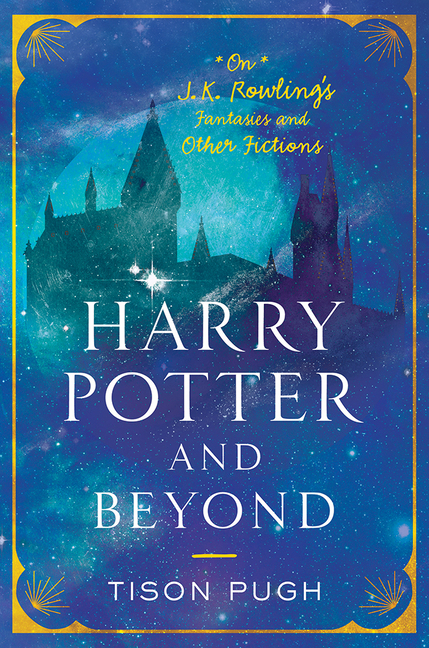 Harry Potter and Beyond: On J. K. Rowling's Fantasies and Other Fictions (Non Series). Tison Pugh.