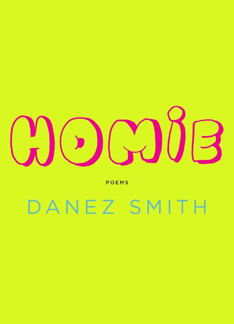 Homie: Poems. Danez Smith