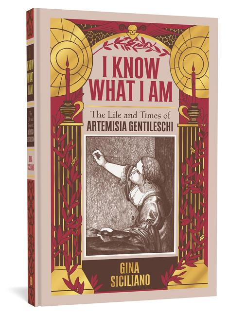 I Know What I Am: The Life and Times of Artemisia Gentileschi. Gina Siciliano