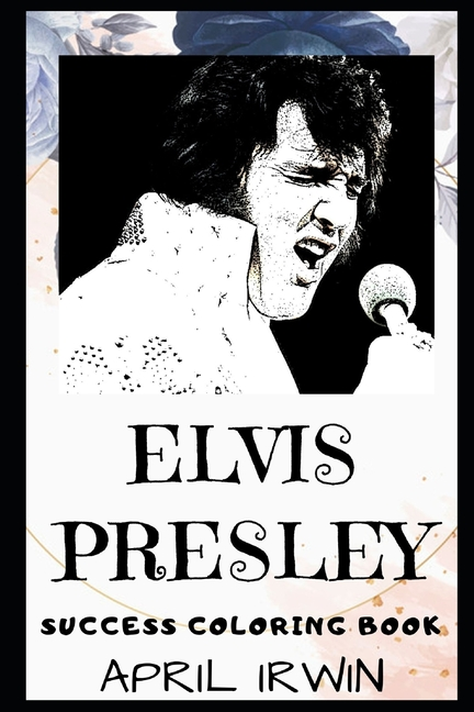 Elvis Presley Success Coloring Book: An American Singer and Actor. (Elvis Presley Books). April...