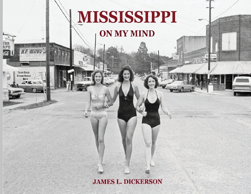 Mississippi on My Mind: Random Life Through the Eyes of a Journalist. James L. Dickerson.