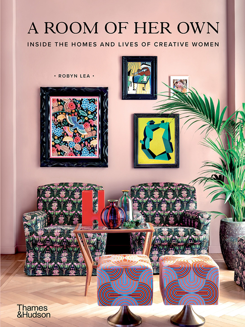 A Room of Her Own: Inside the Homes and Lives of Creative Women. Robyn Lea.