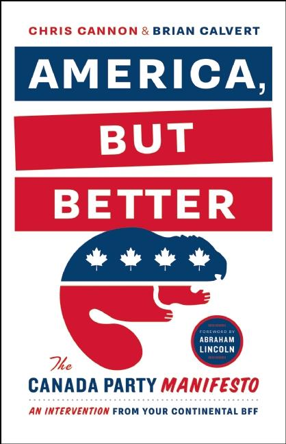 America, But Better: The Canada Party Manifesto. Chris Cannon, Brian Calvert