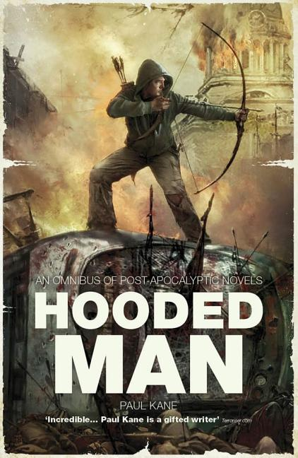 Hooded Man: An Omnibus of Post-Apocalyptic Novels. Paul Kane.