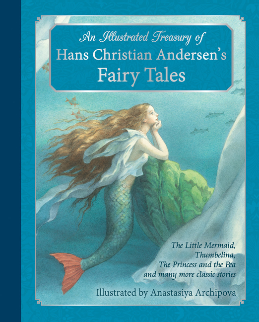 An Illustrated Treasury of Hans Christian Andersen's Fairy Tales: The Little Mermaid, Thumbelina,...