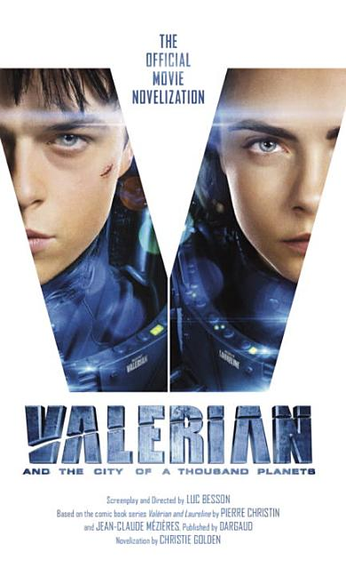 Valerian and the City of a Thousand Planets: The Official Movie Novelization. Christie Golden.