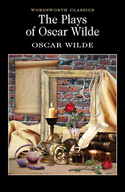 Plays of Oscar Wilde (Wordsworth Classics). Oscar Wilde