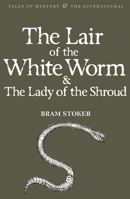The Lair of the White Worm & The Lady of the Shroud (Tales of Mystery & the Supernatural). Bram...