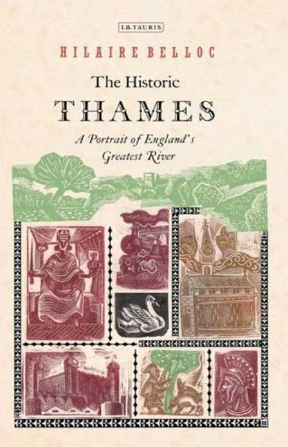 The Historic Thames: A Portrait of England's Greatest River. Hilaire Belloc