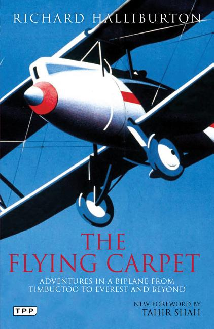 The Flying Carpet: Adventures in a Biplane from Timbuktu to Everest and Beyond (Tauris Parke Paperbacks). Richard Halliburton.