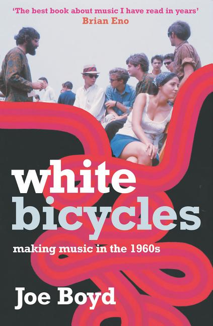 White Bicycles: Making Music in the 1960s [SIGNED]. Joe Boyd