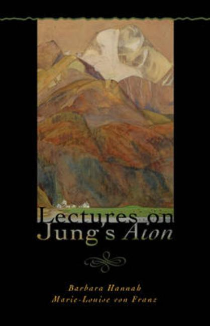Lectures on Jung's Aion (Polarities of the Psyche). Barbara Hannah, Marie-Louise Von Franz