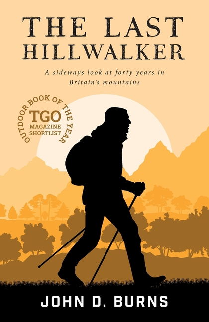 The Last Hillwalker: A sideways look at forty years in Britain's mountains. John D. Burns