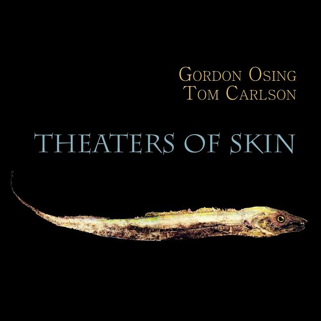 Theaters of Skin. Gordon Osing