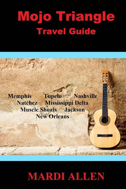 Mojo Triangle Travel Guide. Mardi Allen