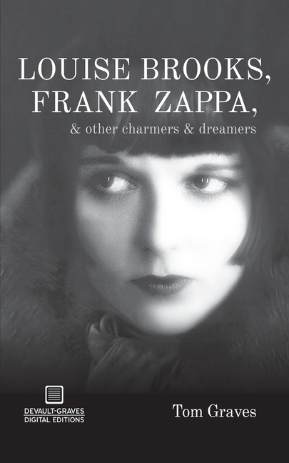 Louise Brooks, Frank Zappa, & Other Charmers & Dreamers. Tom Graves