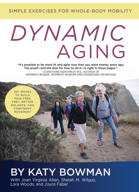 Dynamic Aging: Simple Exercises for Whole Body Mobility. Katy Bowman