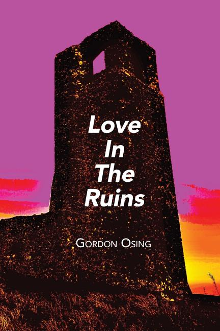 Love In The Ruins. Gordon Osing