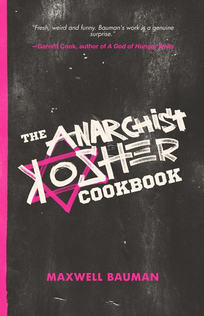 The Anarchist Kosher Cookbook. Maxwell Bauman