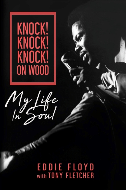 Knock! Knock! Knock! On Wood: My Life in Soul. Eddie Floyd, Tony Fletcher.