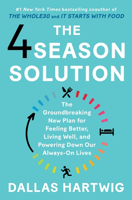 The 4 Season Solution: The Groundbreaking New Plan for Feeling Better, Living Well, and Powering...