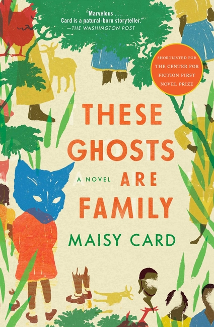 These Ghosts Are Family: A Novel. Maisy Card