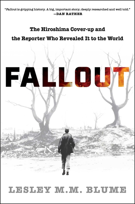 Fallout: The Hiroshima Cover-up and the Reporter Who Revealed It to the World. Lesley M. M. Blume