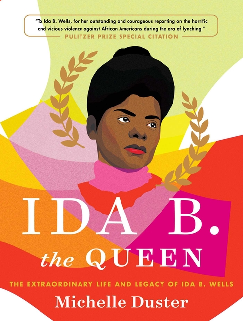 Ida B. the Queen: The Extraordinary Life and Legacy of Ida B. Wells. Michelle Duster
