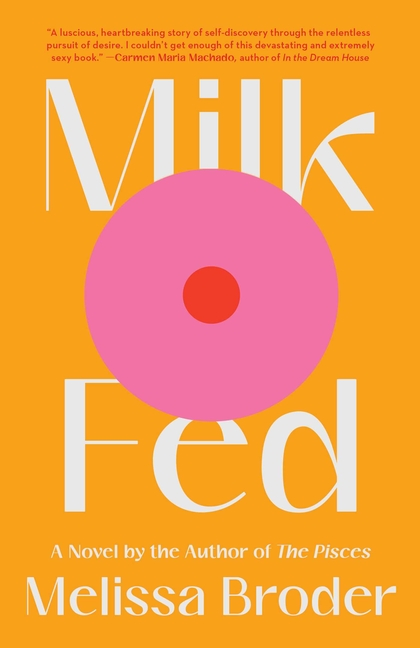 Milk Fed: A Novel. Melissa Broder