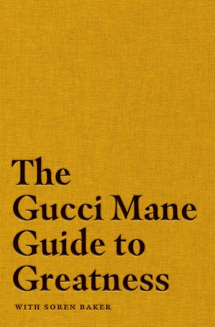 The Gucci Mane Guide to Greatness. Gucci Mane
