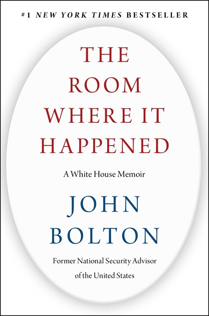 The Room Where It Happened: A White House Memoir. John Bolton