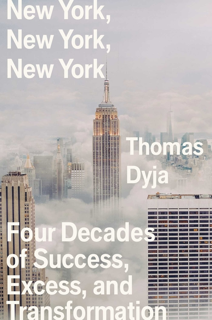 New York, New York, New York: Four Decades of Success, Excess, and Transformation [SIGNED]....