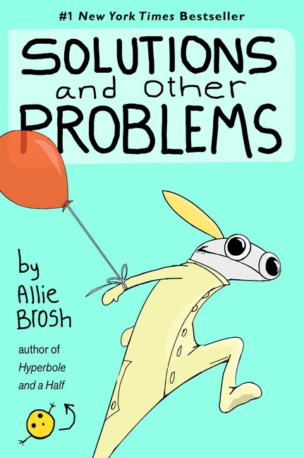 Solutions and Other Problems. Allie Brosh