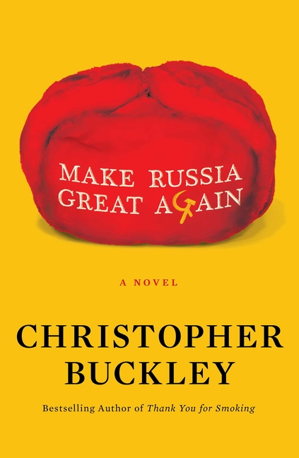 Make Russia Great Again: A Novel. Christopher Buckley.