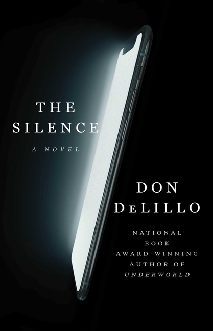 The Silence: A Novel. Don DeLillo