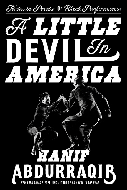 A Little Devil in America: Notes in Praise of Black Performance. Hanif Abdurraqib