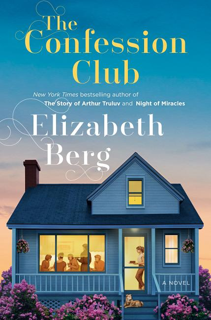 The Confession Club: A Novel. Elizabeth Berg
