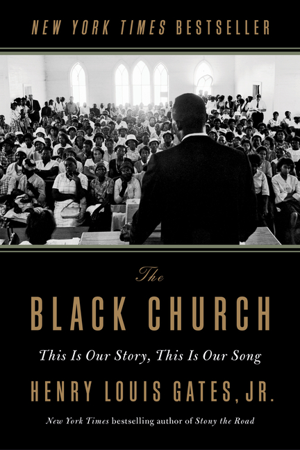 The Black Church: This Is Our Story, This Is Our Song. Henry Louis Gates Jr.