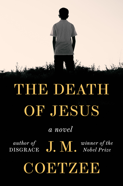 The Death of Jesus: A Novel. J. M. Coetzee.