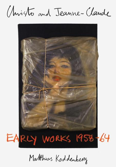 Christo and Jeanne-Claude: Early Works 1958-64 (English and German Edition). Matthias Koddenberg.