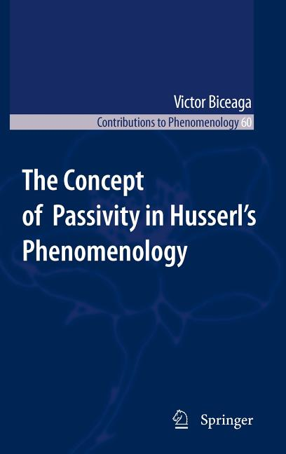 The Concept of Passivity in Husserl's Phenomenology (Contributions To Phenomenology). Victor Biceaga