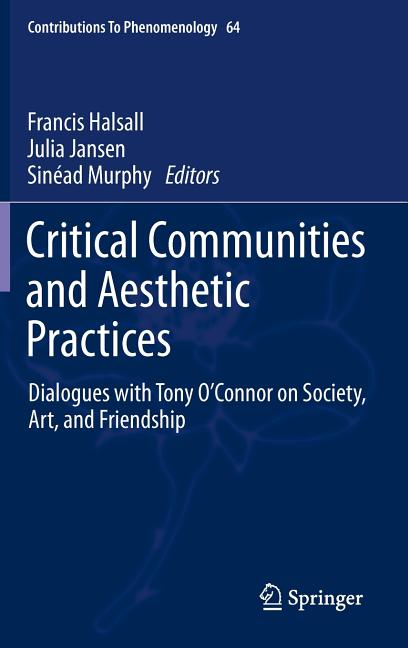Critical Communities and Aesthetic Practices: Dialogues with Tony O'Connor on Society, Art, and...